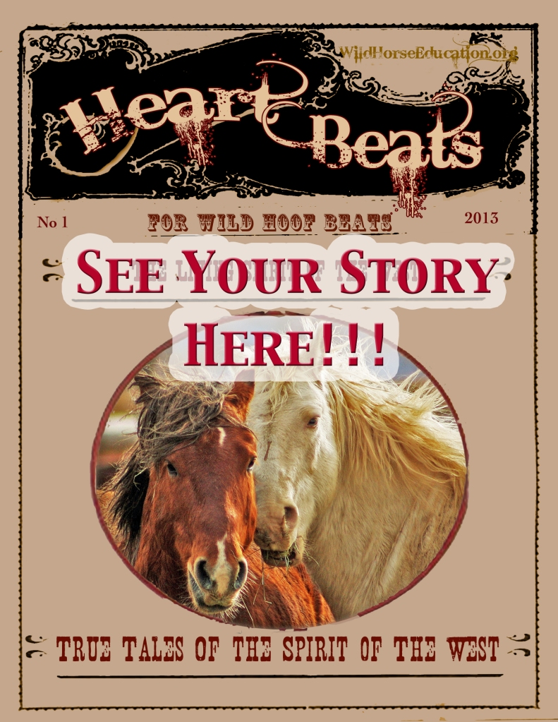 Heart Beats for wild hoof beats! If you want to be in the Magazine and maybe on the cover, send us your story!